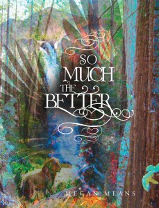 SO MUCH THE BETTER By Megan Means